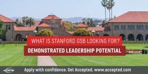 What is Stanford looking for demonstrated leadership potential. Want to learn more? Join our Get Accepted to Stanford GSB webinar!