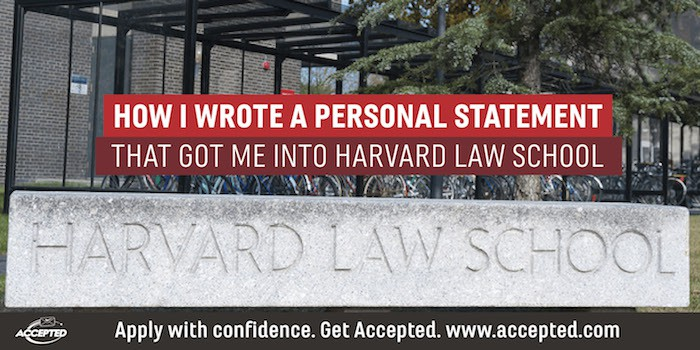 The Personal Statement That Got Me Into Harvard Law School. For more law school personal statement advice, get your copy of 5 Fatal Flaws to Avoid in Your Law School Personal Statement!