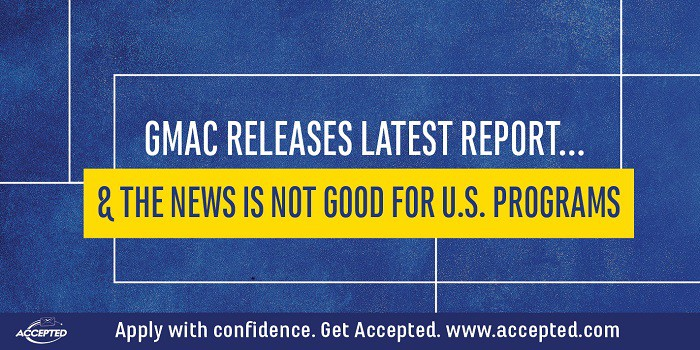 GMAC Releases Latest Report... And the News is not Good for U.S. Programs