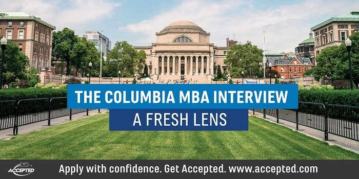 The Columbia MBA Interview- A Fresh Lens. Applying to CBS? Join our webinar, Get Accepted to Columbia Business School! [Click here to register]