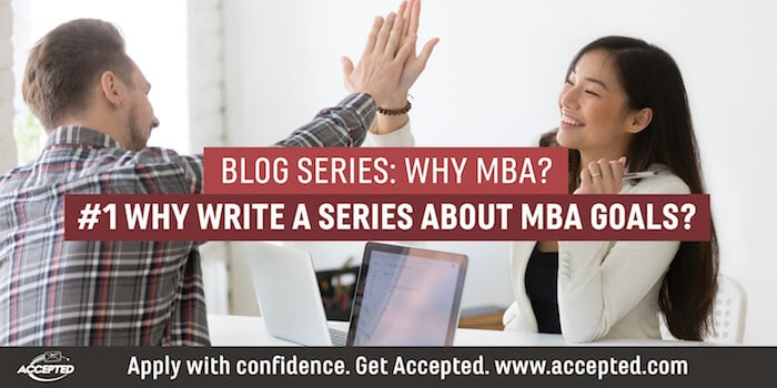 "Why Write a Series About MBA Goals? Click here to download your copy of ""Why MBA?"""
