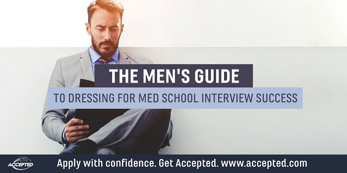 The Men's Guide to Dressing for Medical School Interview Success. Want more interview guidance? Register for the How to Nail Your Medical School Interview webinar!