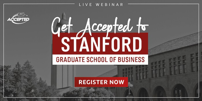 Register for our live webinar, Get Accepted to Stanford GSB!