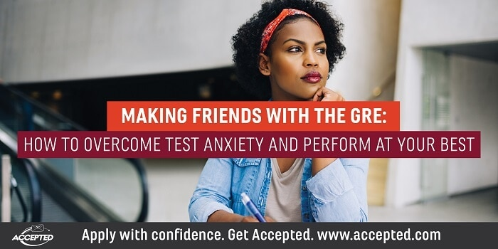 Making Friends with the GRE How to Oversome Test Anxiety and Perform at Your Best