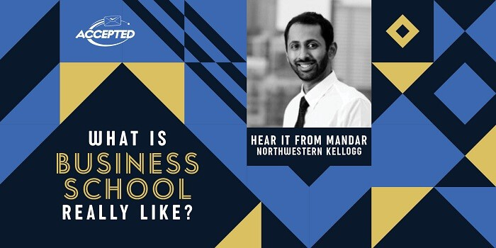 What is business school really like? Hear it from Mandar, Northwestern Kellogg graduate!