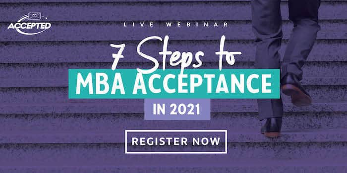 Register for our free webinar, 7 Steps to MBA Acceptance in 2021!