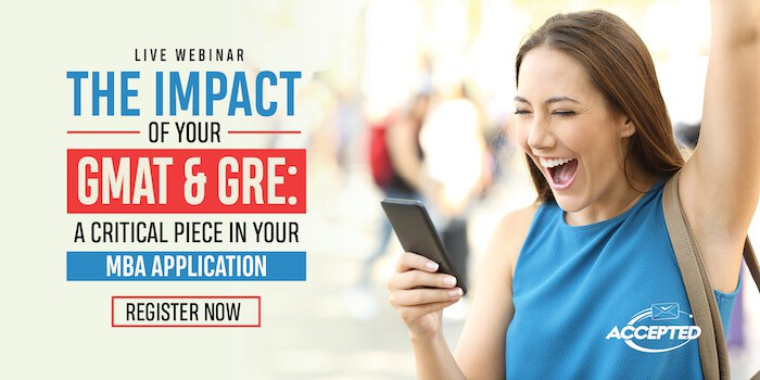 Register for our webinar, The Impact of Your GMAT & GRE: A Critical Piece of Your MBA Application!