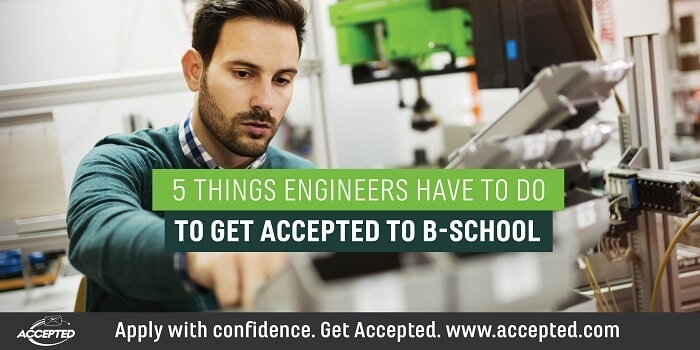5 Things Engineers Have to Do to Get Accepted to B-School