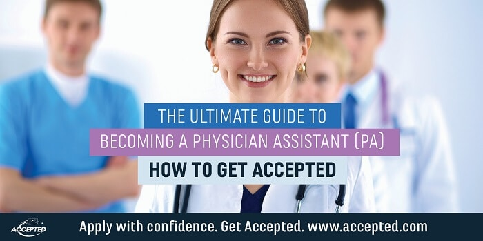 The ultimate guide to becoming a physician assistant-   How to get accepted!