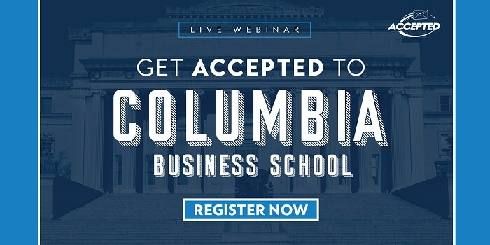 Register for our free webinar, Get Accepted to Columbia Business School!