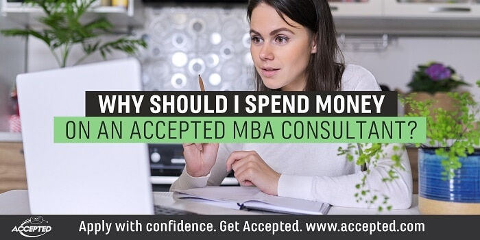 Why Should I Spend Money on an Accepted MBA Consultant?