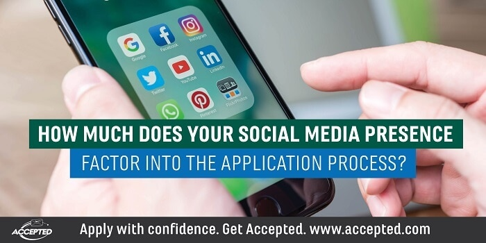 How much does your social media presence factor into the application process1