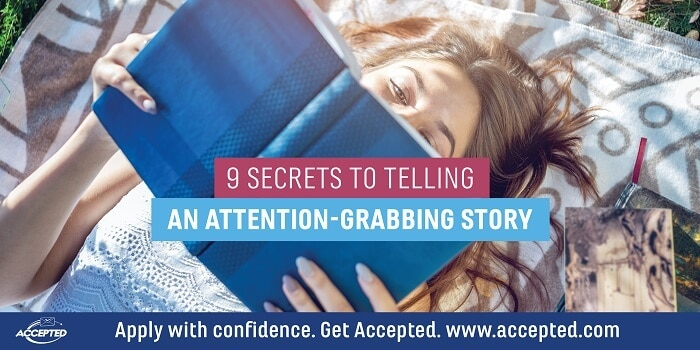9 secrets to telling an attention-grabbing story. Click here for your free guide to writing outstanding essays!