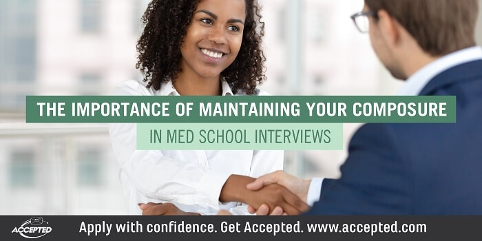 The Important of Maintaining Your Composure in Med School Interviews