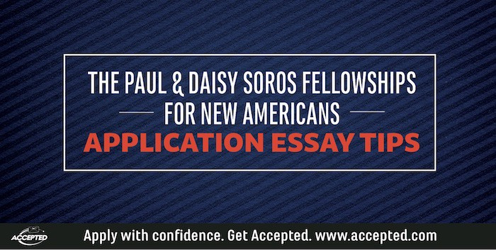 The Paul & Daisy Soros Fellowships for New Americans Application Essay Tips