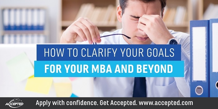 How to Clarify Your Goals for Your MBA and Beyond