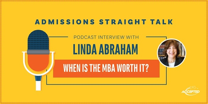 """""""When is the MBA worth it?"""" Listen to our podcast interview with Linda Abraham, founder and president of Accepted!"""