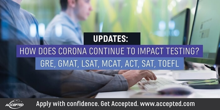 UPDATES: How Does Corona Continue to Impact Testing? [GRE, GMAT, LSAT, MCAT, ACT, SAT, TOEFL, EA]
