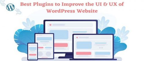 7 Best Plugins to Improve the UI & UX of WordPress Website