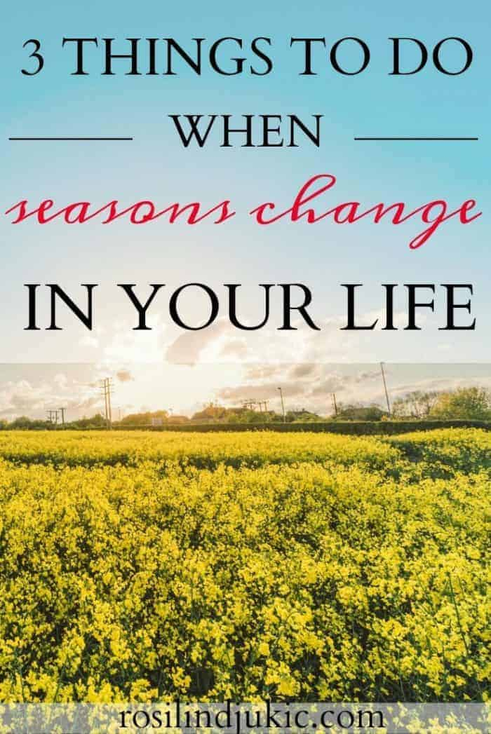 When seasons change in our life it can be unsettling, even depressing at times. Here are 3 things you need to do when seasons change in your life.