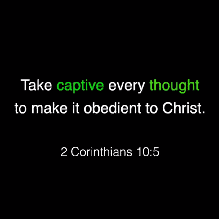 Take every negative thought captive and make it obedient to Christ!