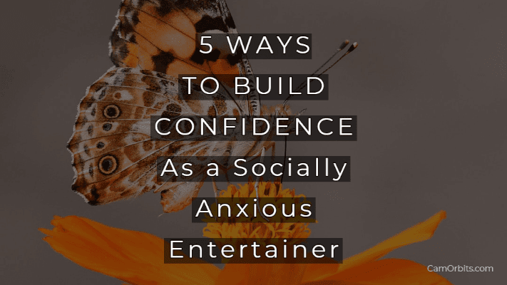 5 WAYS TO BUILD CONFIDENCE As a Socially Anxious Entertainer