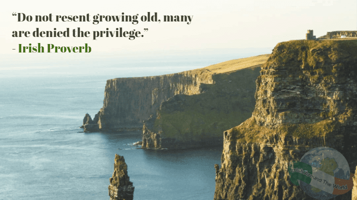 Do not resent growing old, many are denied the privilege - irish proverb