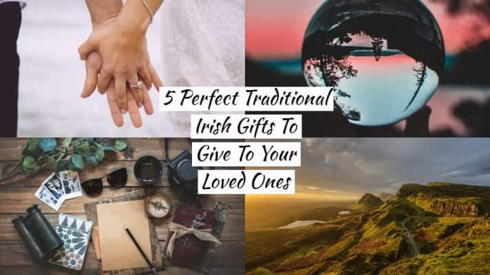 5 Perfect Traditional Irish Gifts To Give To Your Loved Ones