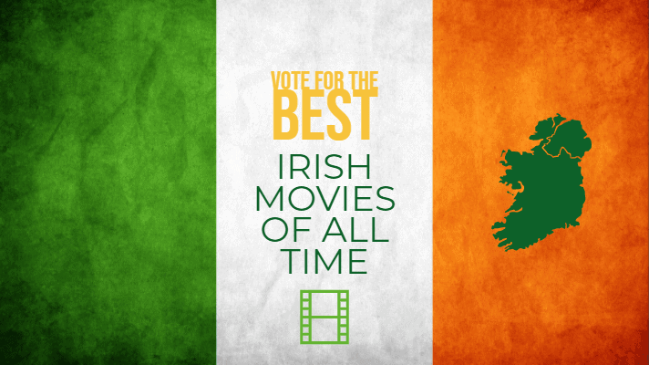 Vote for the best irish movies of all time