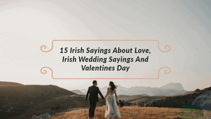15 Irish Sayings About Love, Irish Wedding Sayings And Valentines Day 2020