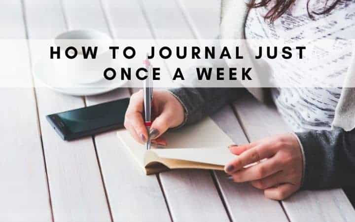 How to Journal Just Once a Week (A Year of Journaling: Week 7)
