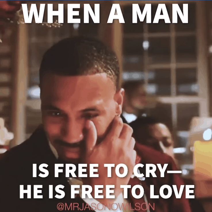 WHEN A MAN IS FREE TO CRY— HE IS FREE TO LOVE