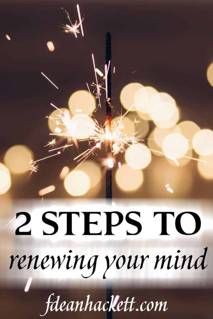 Begin the process of renewing your mind with these two crucial steps that will build new thought patterns and behaviors that are in line with God's Word. #Foundational #renewingyourmind #IdentityinChrist