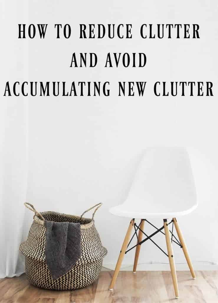 How to Reduce Clutter and Avoid Accumulating New Clutter
