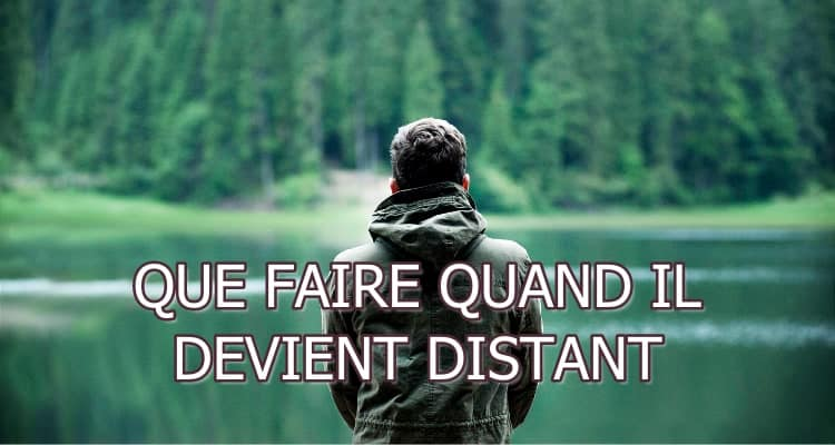 homme distant que faire