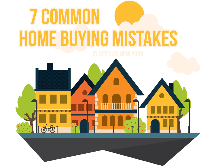 7 Commom Home Buying Mistakes - 7 Homebuying Mistakes in Syracuse