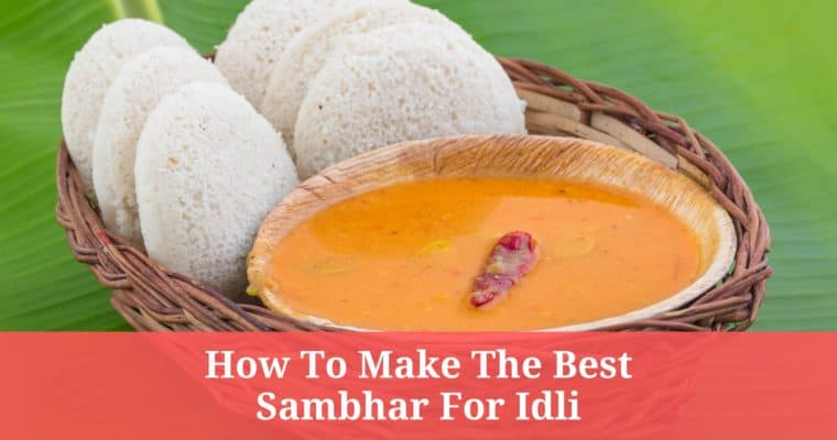 How to Make the Best Sambhar for Idli