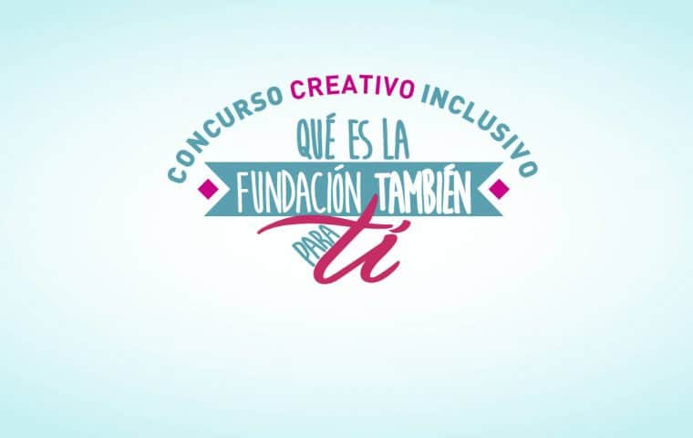 Concurso creativo inclusivo Qué es la Fundación También para ti