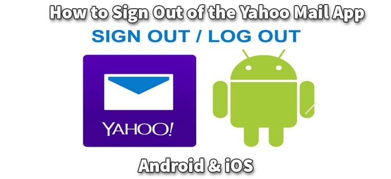 How to Sign Out of the Yahoo Mail App: Android & iOS