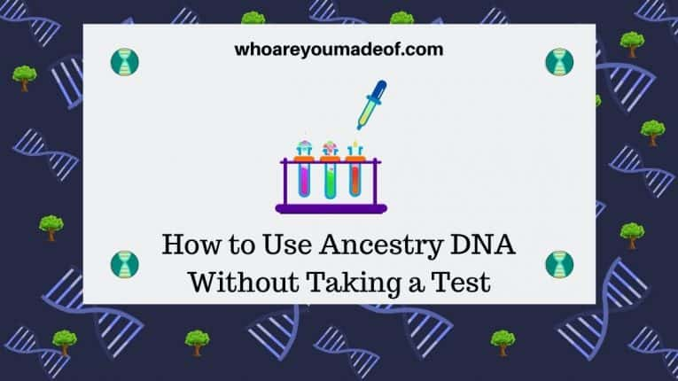 How to Use Ancestry DNA Without Taking a Test