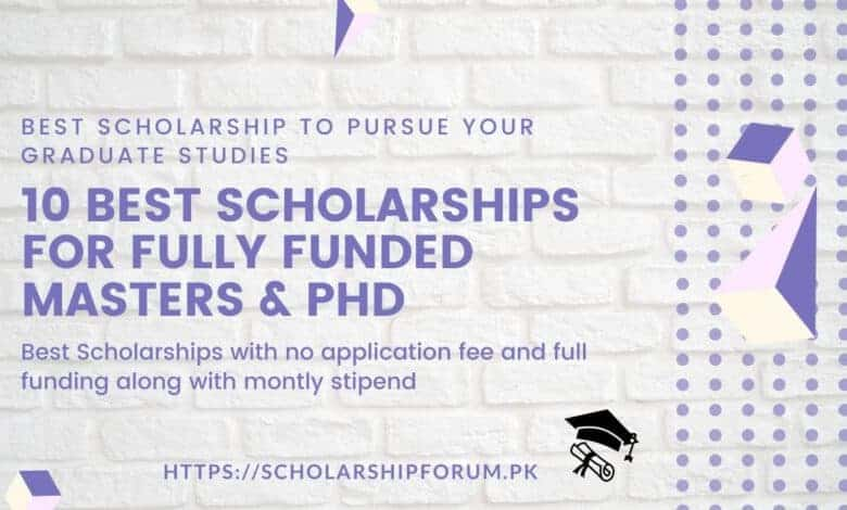 10 best scholarships for fully funded masters and PhD