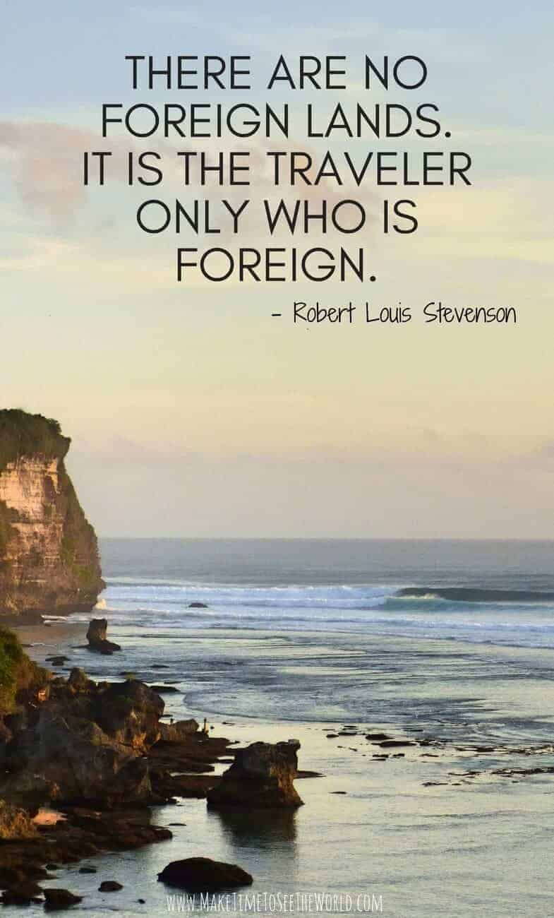 There are no foreign lands. It is the traveler only that is foreign - inspirational travel quotes