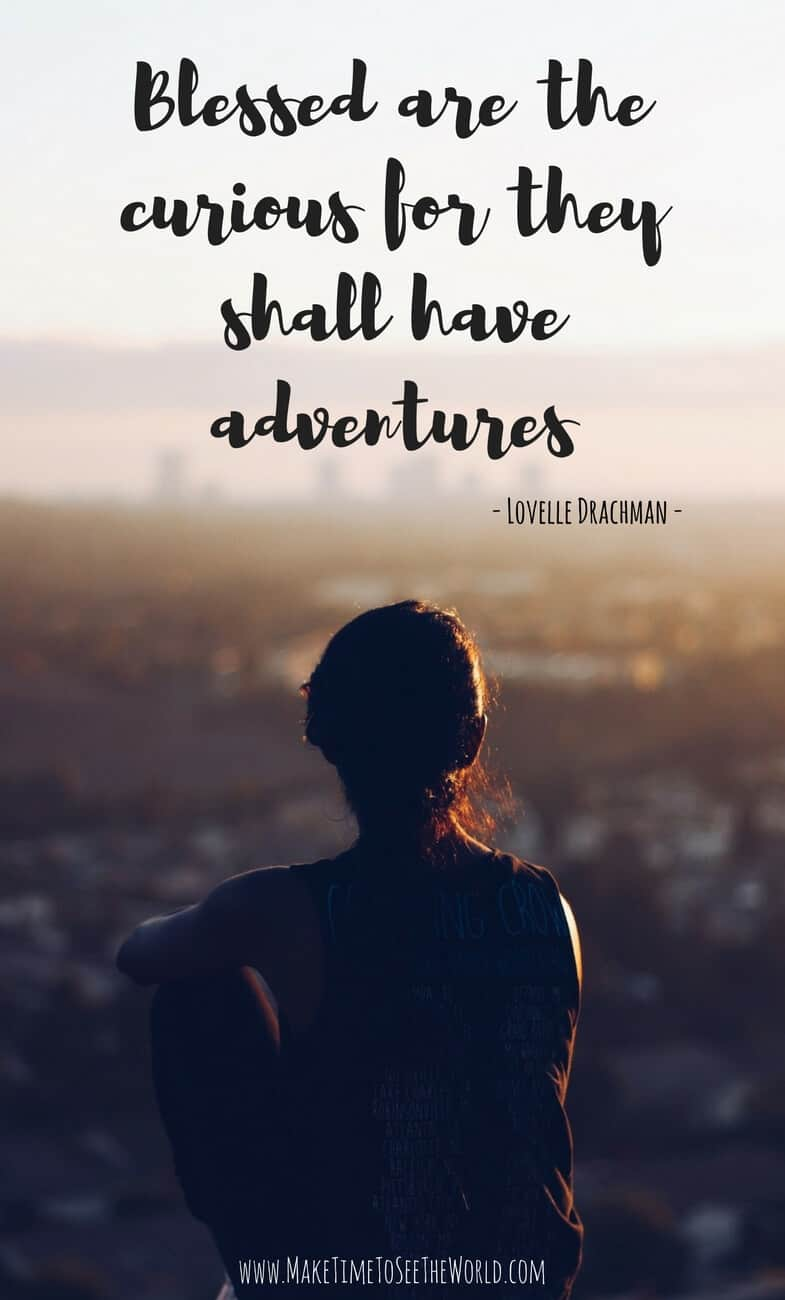 Travel Quotes: Blessed are the curious for they shall have adventures