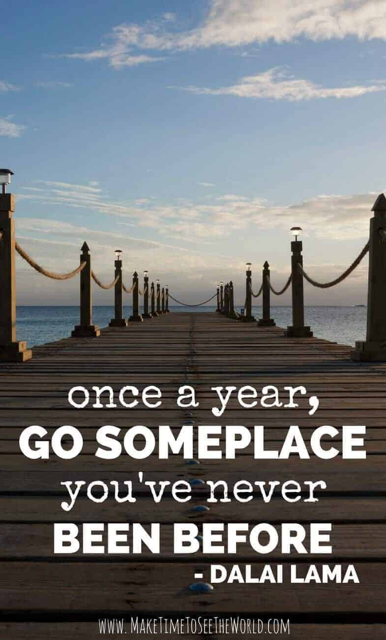 Famous Travel Quotes - Quotes for Travel: Once a year go someplace you have never been before; Dali Lama