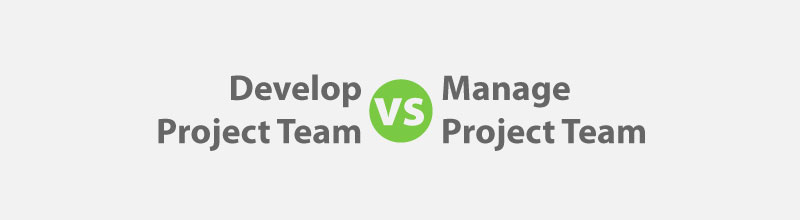 Project Team: Develop vs Manage for PMP Exam