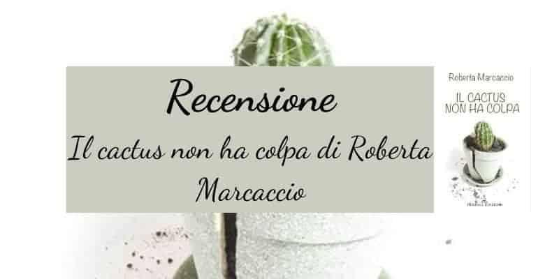 recensione Il cactus non ha colpa di Roberta Marcaccio Triskell Edizioni