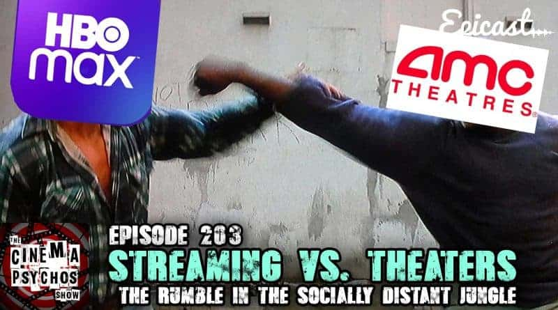 Streaming Vs. Theaters: Rumble in the Socially Distant Jungle – Episode 203