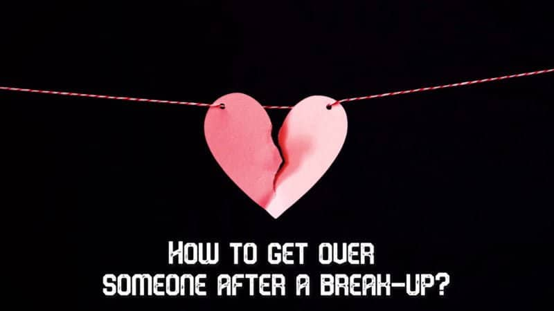How to get over someone after a break-up?