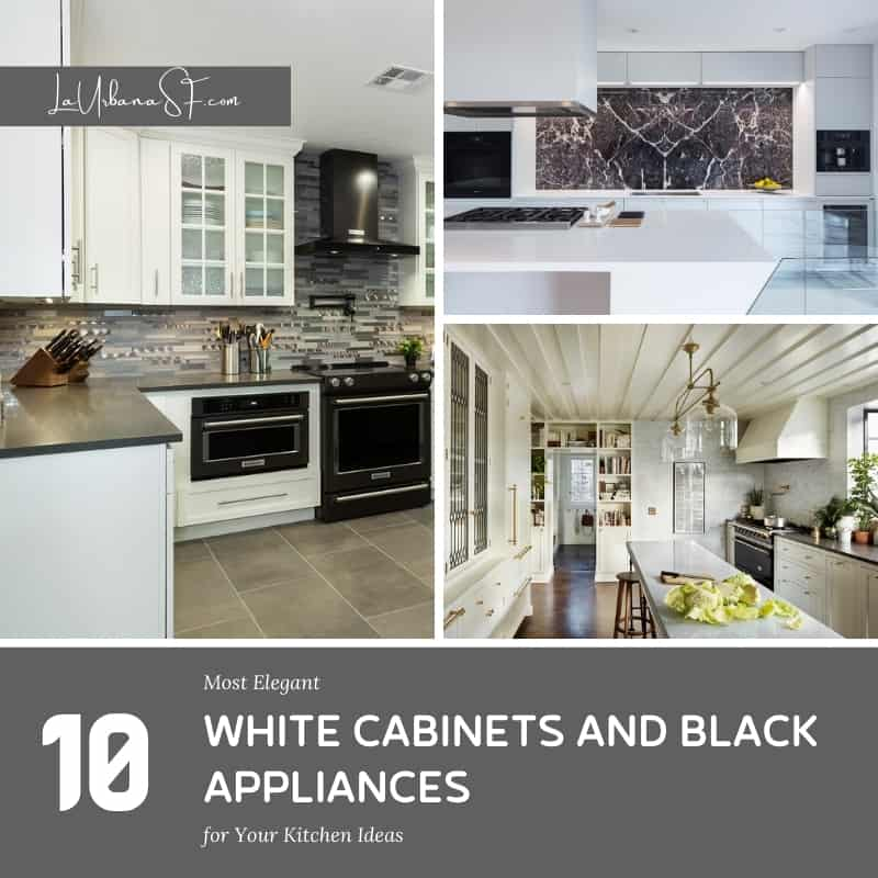 10 Most Elegant White Cabinets And Black Appliances For Your Kitchen Ideas
