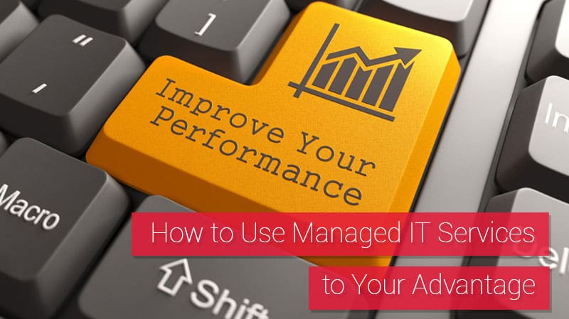 How to Use Managed IT Services to Your Advantage